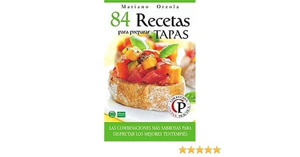 84 RECETAS PARA PREPARAR TAPAS: Las combinaciones más sabrosas para disfrutar los mejores tentempiés (Colección Cocina Práctica) (Spanish Edition) - Kindle ...