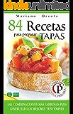 84 RECETAS PARA PREPARAR TAPAS: Las combinaciones más sabrosas para disfrutar los mejores tentempiés (Colección Cocina Práctica) (Spanish Edition)