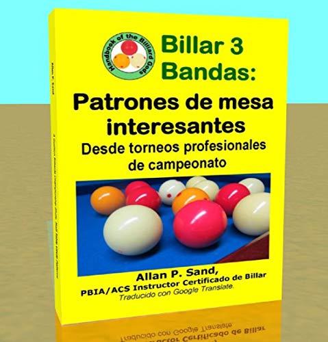 Billar 3 Bandas - Patrones de mesa interesantes: Desde torneos profesionales de campeonato por Allan Sand