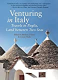 Venturing in Italy: Travels in Puglia, the Land between Two Seas