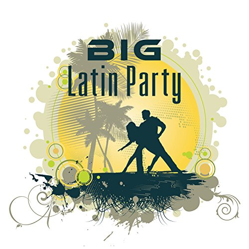 Big Latin Party: Best Music for Time with Friends, Instrumental Latin for Dancing All Night, Nightlife Background Music Club (Best Instrumental Music Of All Time)