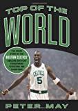 : Top of the World: The Inside Story of the Boston Celtics' Amazing One-Year Turnaround to Become NBA Champions