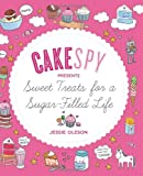 CakeSpy Presents Sweet Treats for a Sugar-Filled Life, Jessie Oleson, 1570617562