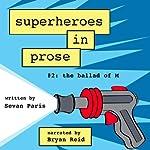 Superheroes in Prose, Volume Two: The Ballad of M | Sevan Paris