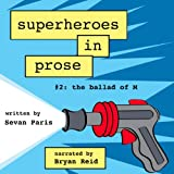 Superheroes in Prose, Volume Two: The Ballad of M