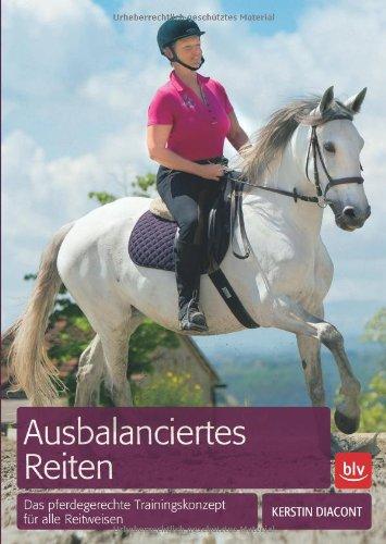 Ausbalanciertes Reiten: Das pferdegerechte Trainingskonzept für alle Reitweisen