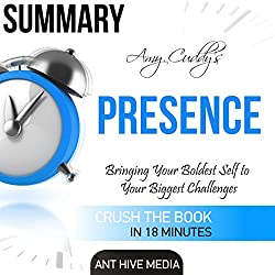 Amy Cuddy's Presence: Bringing Your Boldest Self to Your Biggest Challenges Summary