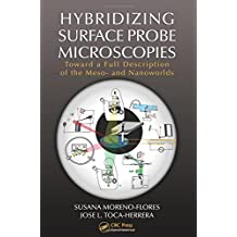 Hybridizing Surface Probe Microscopies: Toward a Full Description of the Meso- and Nanoworlds