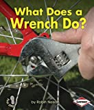 What Does a Wrench Do?, Robin Nelson, 1580139523