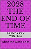 2028 The  End of Time: When the World Ends