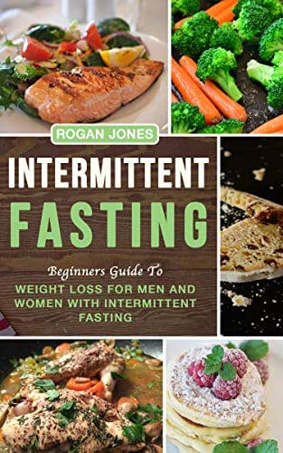 Intermittent fasting: Beginners Guide To Weight Loss For Men And Women With Intermittent Fasting (Weight Loss, Intermittent fasting, health, fasting plan)