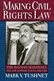 Making Civil Rights Law: Thurgood Marshall and the Supreme Court, 1936-1961