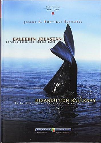 Jugando Con Ballenas La Ballena Franca O De Los Vascos Hardcover 2002