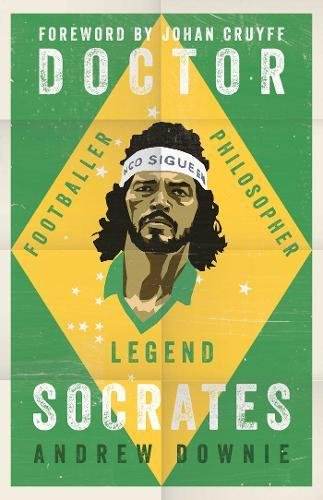 Doctor Socrates: Footballer; Philosopher; Legend
