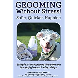 Grooming Without Stress: Safer, Quicker, Happier: Setting the 21st century grooming table up for success by employing low-stress handling techniques (English Edition)