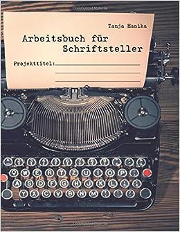 Arbeitsbuch für Schriftsteller: Leitfäden, Checklisten und ...