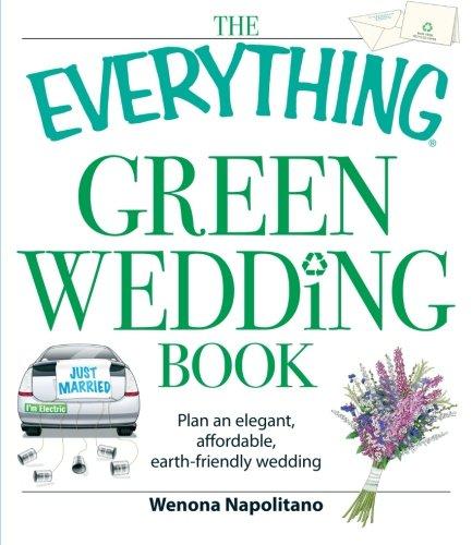 The Everything Green Wedding Book: Plan an elegant, affordable, earth-friendly wedding