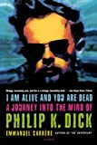 img - for I Am Alive and You Are Dead: A Journey into the Mind of Philip K. Dick book / textbook / text book