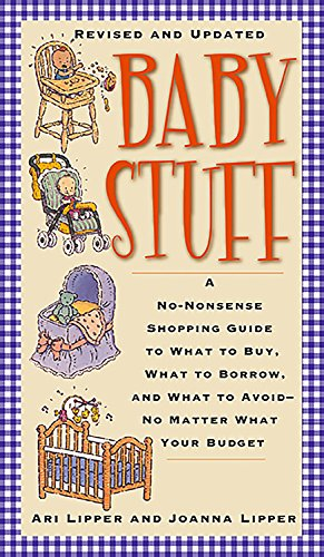 Download Baby Stuff: A No-Nonsense Shopping Guide to What to Buy, What to Borrow, and What to Avoid -- No Matter What Your Budget ebook