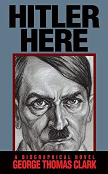 Hitler Here by [Clark, George Thomas]