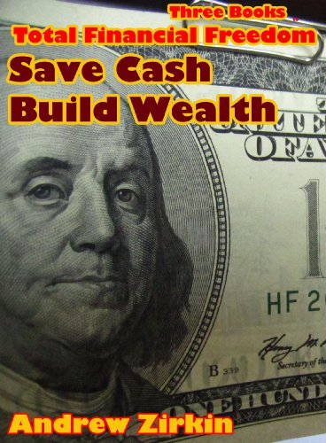 Download Three Books to Total Financial Freedom – Save Cash Build Wealth (Wealth Magnets Book 1) Pdf