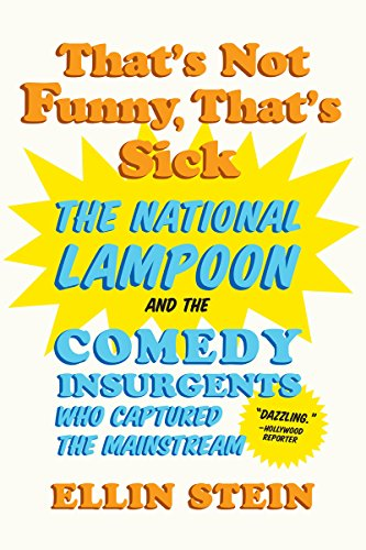 That's Not Funny, That's Sick: The National Lampoon and the Comedy Insurgents Who Captured the Mainstream cover