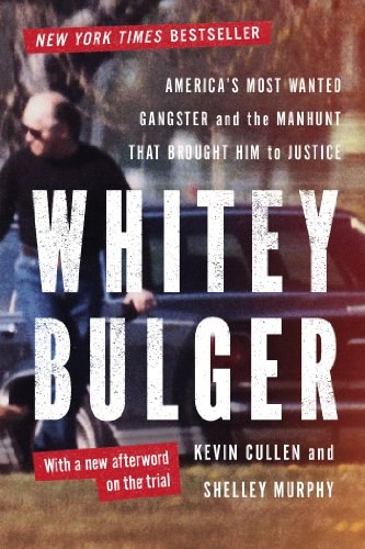 Whitey Bulger: America's Most Wanted Gangster and the Manhunt That Brought Him to Justice cover