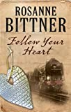 Follow Your Heart, Rosanne Bittner, 0727883062