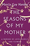 #3: The Seasons of My Mother: A Memoir of Love, Family, and Flowers