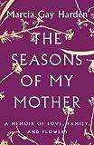 Kyпить The Seasons of My Mother: A Memoir of Love, Family, and Flowers на Amazon.com