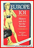 Europe 101 : History, Art and Culture for the Traveler, Steves, Rick and Openshaw, Gene, 094546522X