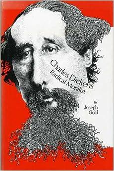 Charles Dickens: Radical Moralist