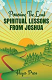 Possessing the Land: Spiritual Lessons from Joshua