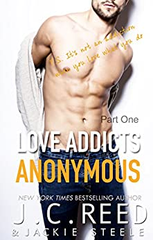 Love Addicts Anonymous - Part One by [Reed, J.C., Steele, Jackie]