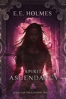 Spirit Ascendancy (The Gateway Trilogy Book 3) by [Holmes, E.E.]