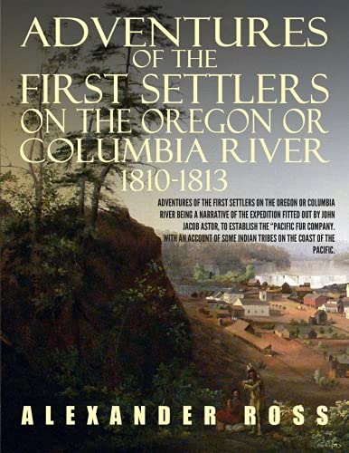 Columbia River Oregon (Adventures of the First Settlers on the Oregon or Columbia River, 1810-1813)