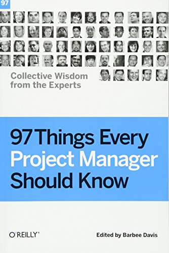 97 Things Every Project Manager Should Know: Collective Wisdom from the Experts by O'Reilly Media
