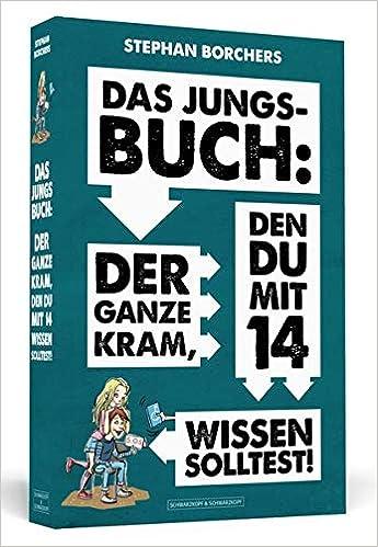 Das Jungs Buch Der Ganze Kram Den Du Mit 14 Wissen Solltest Amazon De Borchers Stephan Bucher