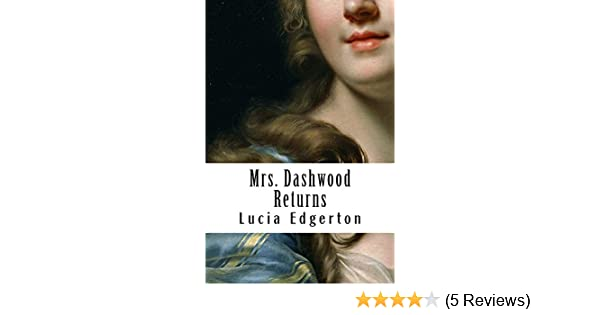 Mrs  Dashwood Returns: A Continuation of Jane Austen's Sense and Sensibility