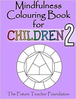 mindfulness colouring book for children 2 more calming mindfulness colouring for children of all ages volume 2 amazoncouk the future teacher