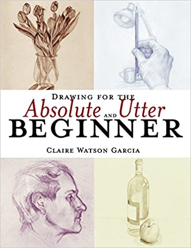 Drawing For The Absolute And Utter Beginner Pdf