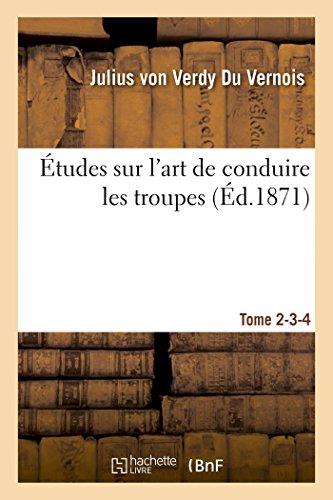 Études Sur l'Art de Conduire Les Troupes. Tome 2-3-4 (Sciences Sociales) (French Edition)