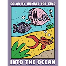 Color By Number for Kids: Into the Ocean: Sea Life Coloring Book for Children with Ocean Animals