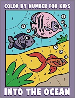 Color By Number For Kids Into The Ocean Sea Life Coloring Book Children With Animals Activity Books Ages 4 8 Volume 2