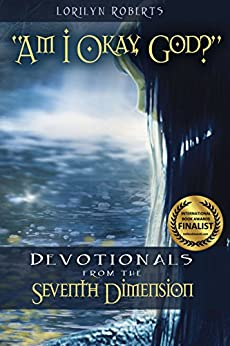 Am I Okay, God? Devotionals from the Seventh Dimension (Seventh Dimension Series) by [Roberts, Lorilyn]