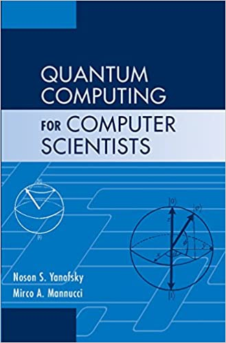 Quantum Computing for Computer Scientists: Noson S  Yanofsky