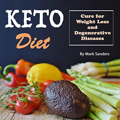 Keto Diet: Cure for Weight Loss and Degenerative Diseases by Mark Sanders