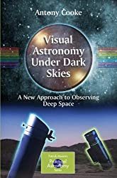 Visual Astronomy Under Dark Skies: A New Approach to Observing Deep Space (The Patrick Moore Practical Astronomy Series)