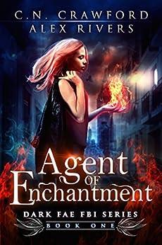 Agent of Enchantment (Dark Fae FBI Book 1) by [Crawford, C.N., Rivers, Alex]
