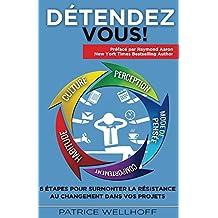 Détendez-vous !: 6 étapes pour surmonter la résistance au changement dans vos projets (French Edition)
